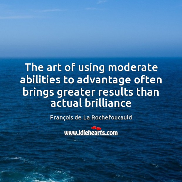 Image, The art of using moderate abilities to advantage often brings greater results