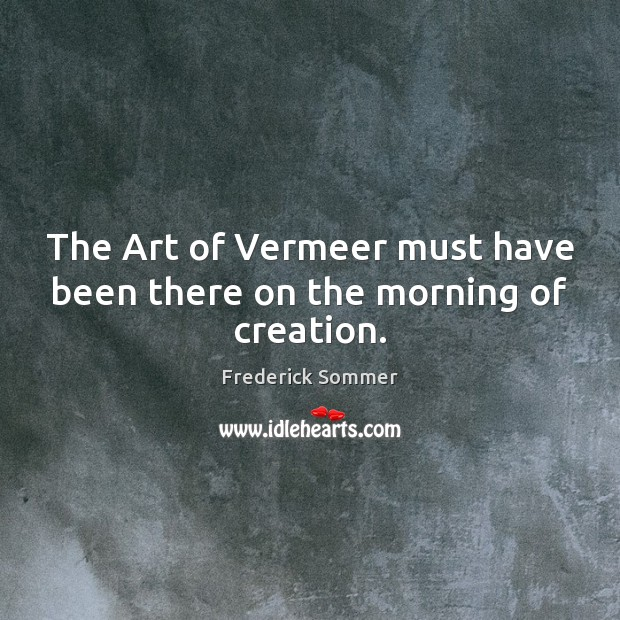 Image, The Art of Vermeer must have been there on the morning of creation.