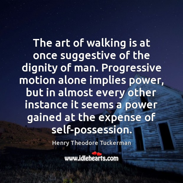 The art of walking is at once suggestive of the dignity of Henry Theodore Tuckerman Picture Quote