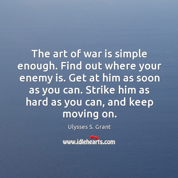 The art of war is simple enough. Find out where your enemy is. Image