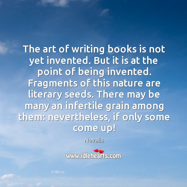 The art of writing books is not yet invented. But it is Novalis Picture Quote