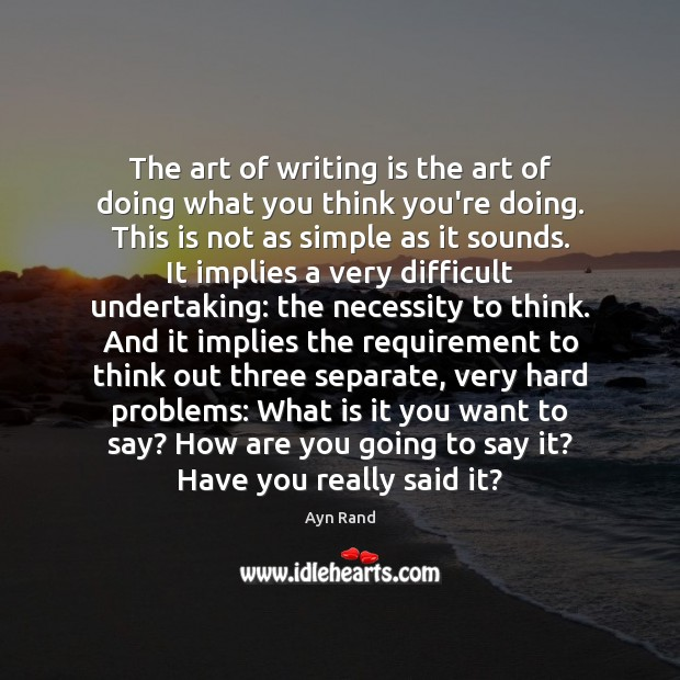 The art of writing is the art of doing what you think Image