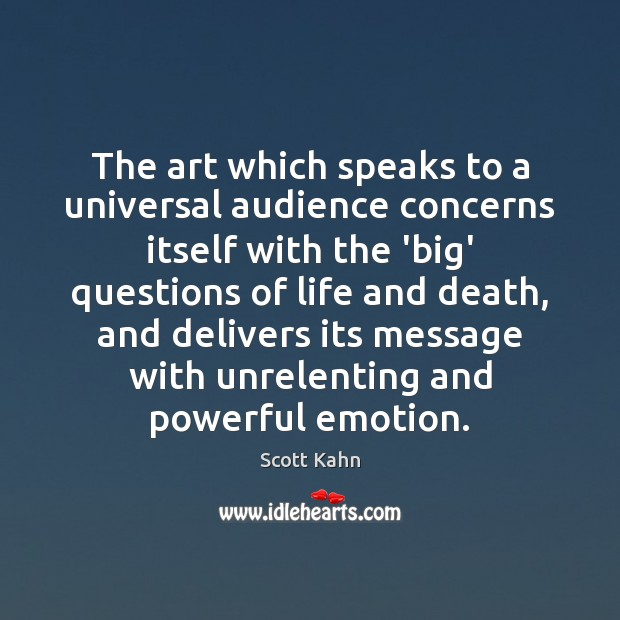 The art which speaks to a universal audience concerns itself with the Emotion Quotes Image