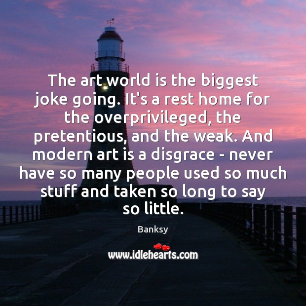 The art world is the biggest joke going. It's a rest home Image