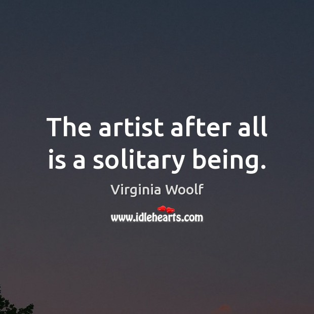 Image, The artist after all is a solitary being.