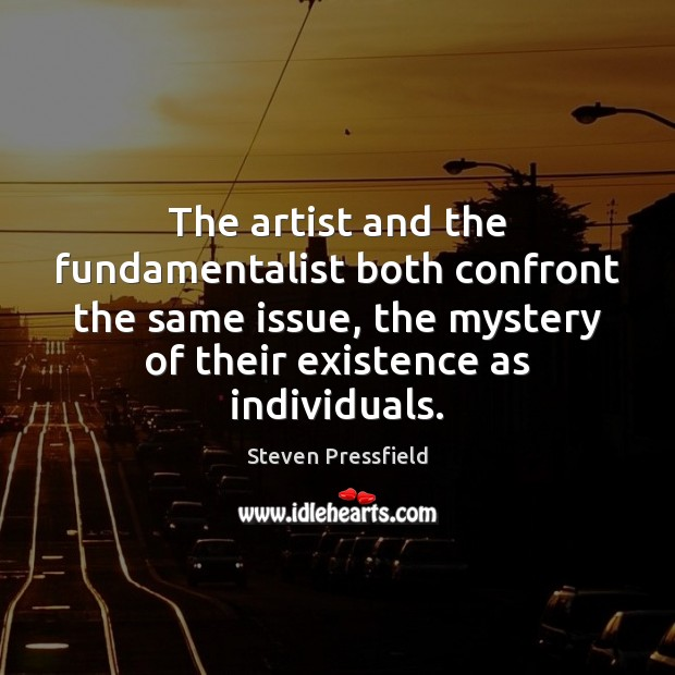 The artist and the fundamentalist both confront the same issue, the mystery Image