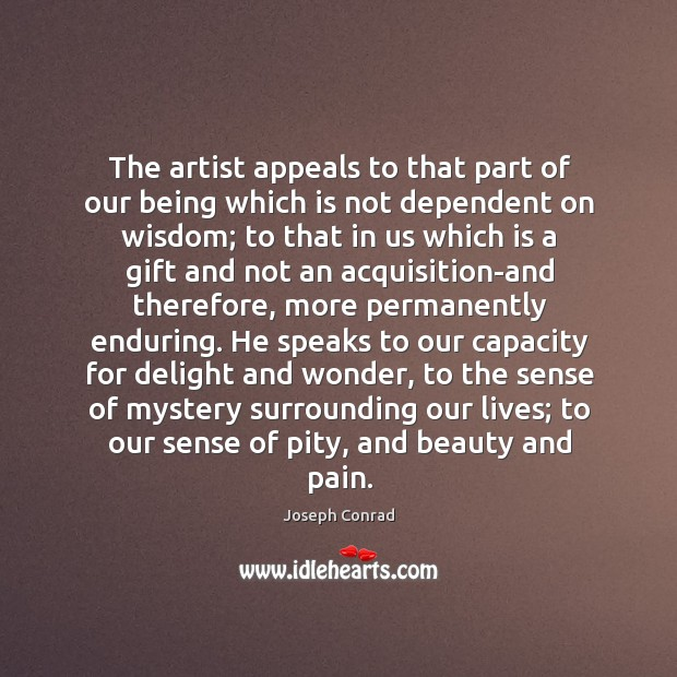 The artist appeals to that part of our being which is not Image