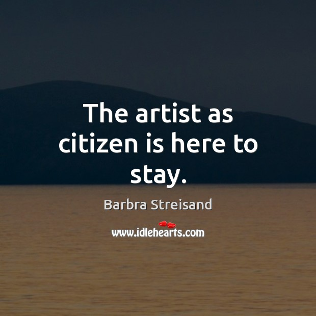Image, The artist as citizen is here to stay.