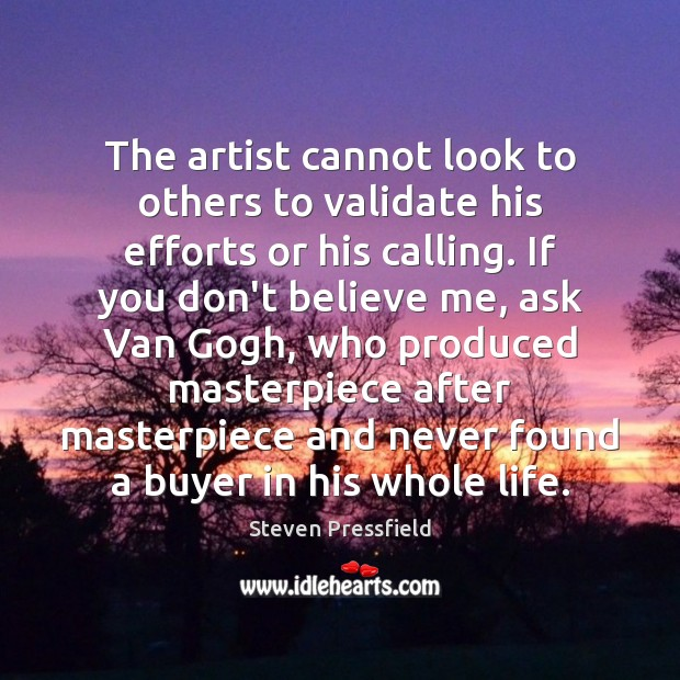 The artist cannot look to others to validate his efforts or his Image