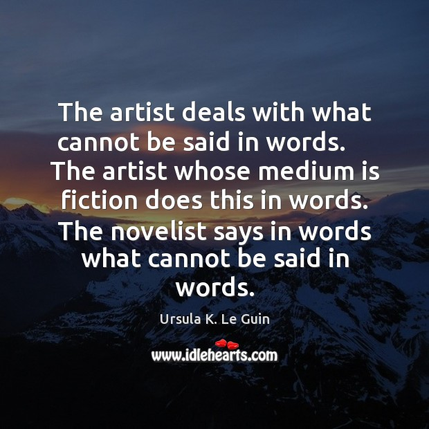 Image, The artist deals with what cannot be said in words.     The artist