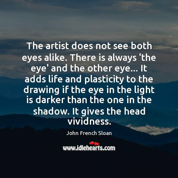 Image, The artist does not see both eyes alike. There is always 'the