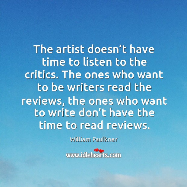 The artist doesn't have time to listen to the critics. Image