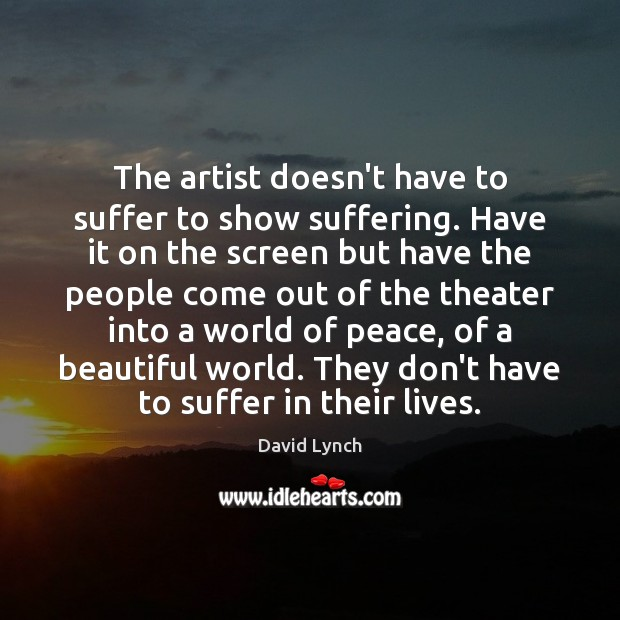 Image, The artist doesn't have to suffer to show suffering. Have it on