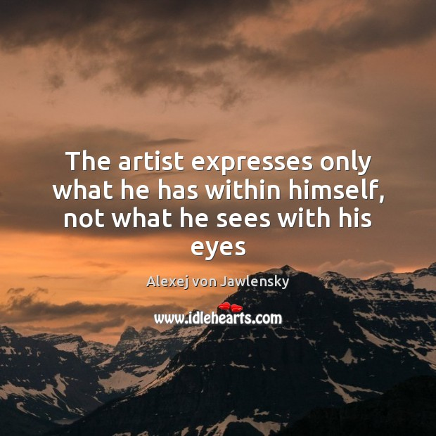 Image, The artist expresses only what he has within himself, not what he sees with his eyes