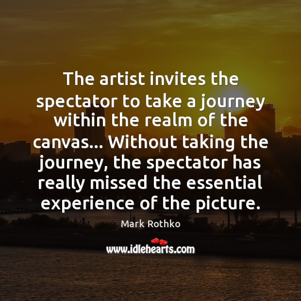 The artist invites the spectator to take a journey within the realm Journey Quotes Image
