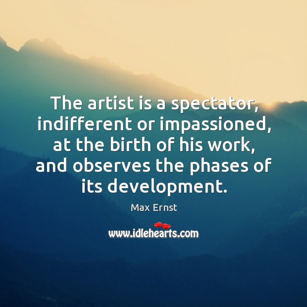 Image, The artist is a spectator, indifferent or impassioned, at the birth of