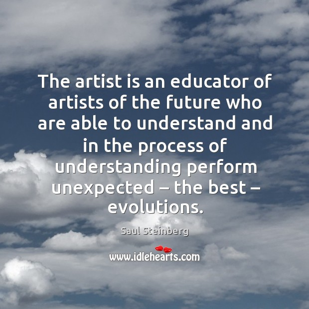 The artist is an educator of artists of the future Image