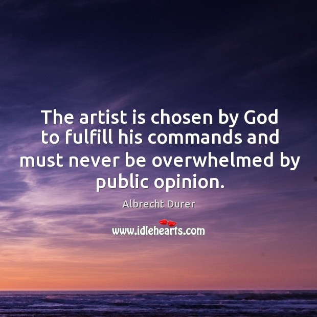 Image, The artist is chosen by God to fulfill his commands and must never be overwhelmed by public opinion.