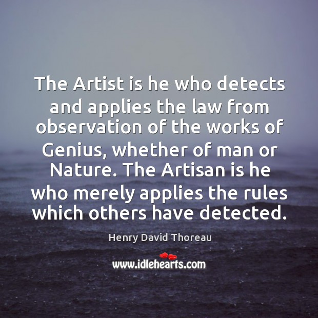 The artist is he who detects and applies the law from observation of the works of genius Image