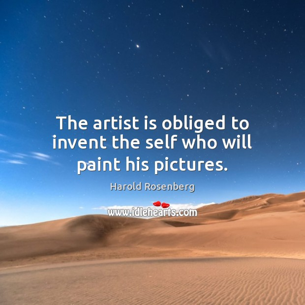 The artist is obliged to invent the self who will paint his pictures. Image
