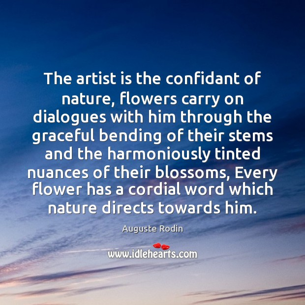 The artist is the confidant of nature, flowers carry on dialogues with Flowers Quotes Image