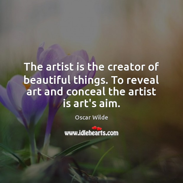 Image, The artist is the creator of beautiful things. To reveal art and