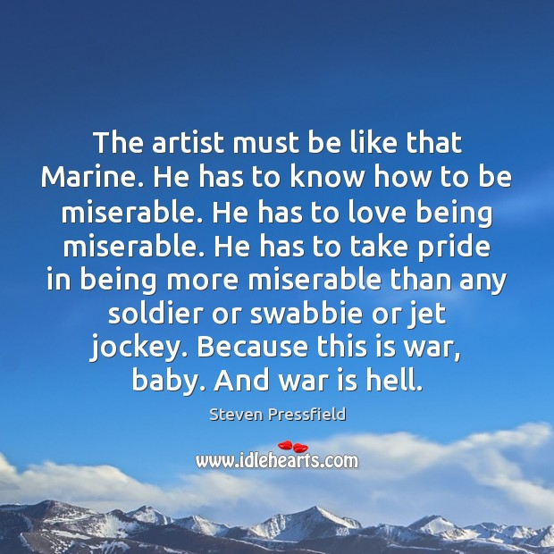 The artist must be like that Marine. He has to know how Steven Pressfield Picture Quote