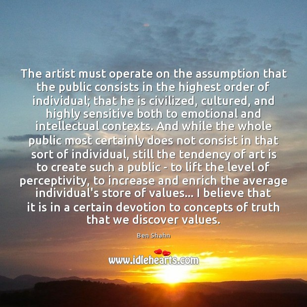 The artist must operate on the assumption that the public consists in Art Quotes Image