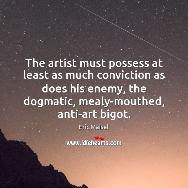 Image, The artist must possess at least as much conviction as does his