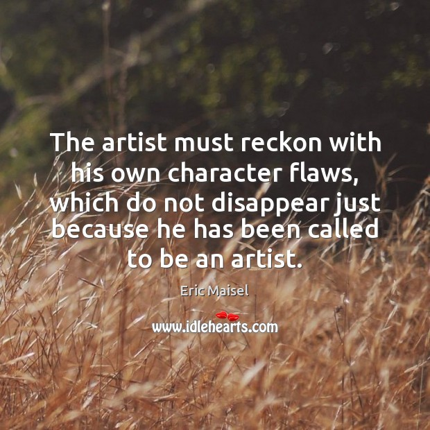 The artist must reckon with his own character flaws, which do not Image