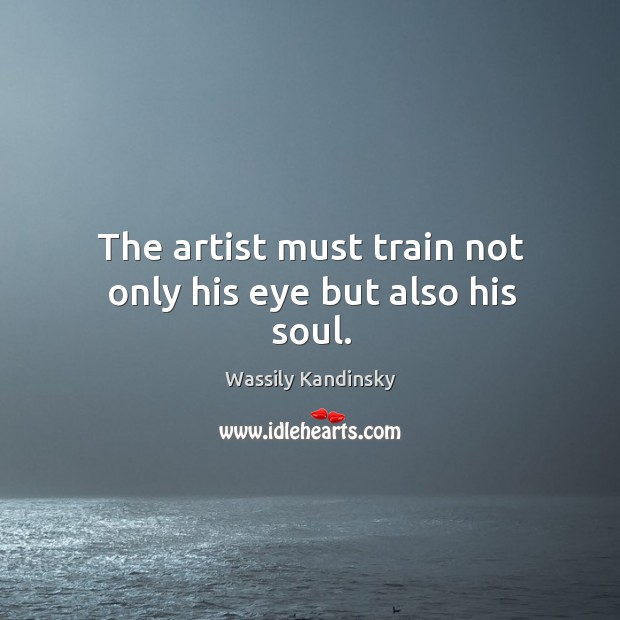 The artist must train not only his eye but also his soul. Image