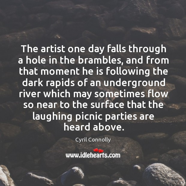 The artist one day falls through a hole in the brambles, and from that moment he is Image