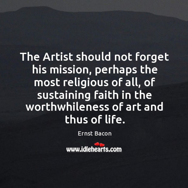 The Artist should not forget his mission, perhaps the most religious of Image