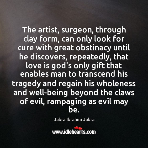 The artist, surgeon, through clay form, can only look for cure with Image