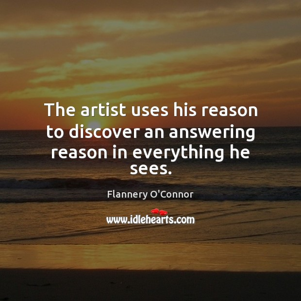 Image, The artist uses his reason to discover an answering reason in everything he sees.