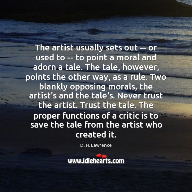 The artist usually sets out — or used to — to point Never Trust Quotes Image