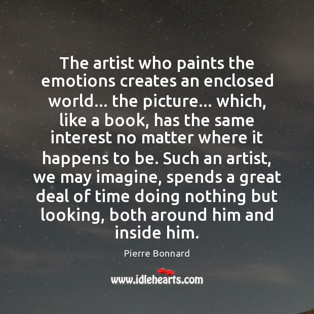 The artist who paints the emotions creates an enclosed world… the picture… Image