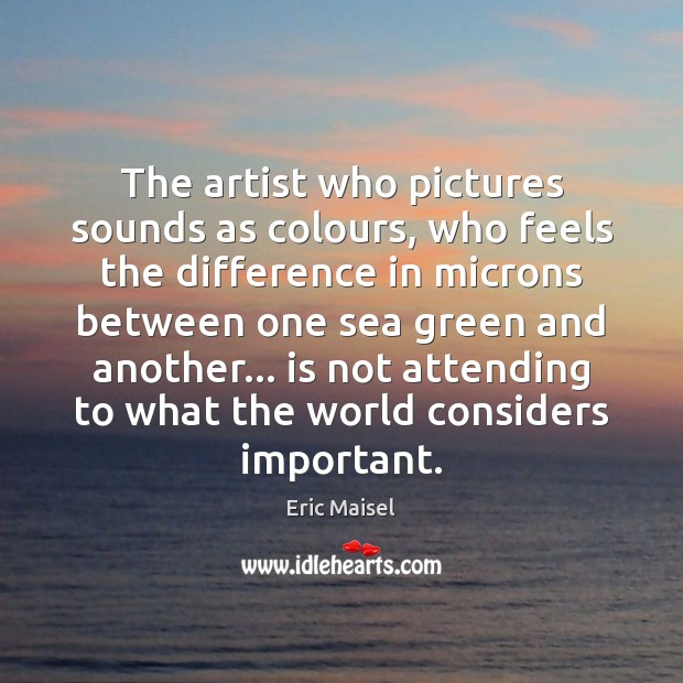 Image, The artist who pictures sounds as colours, who feels the difference in