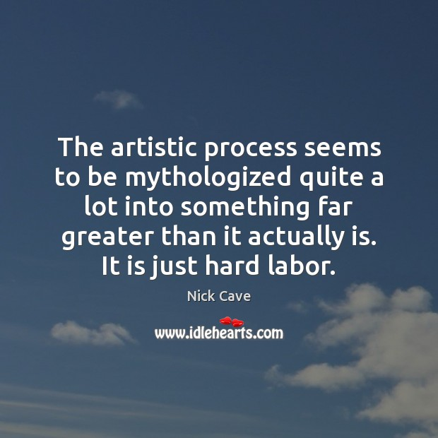 Image, The artistic process seems to be mythologized quite a lot into something