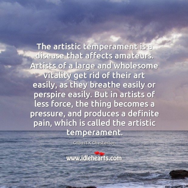 The artistic temperament is a disease that affects amateurs. Artists of a Image