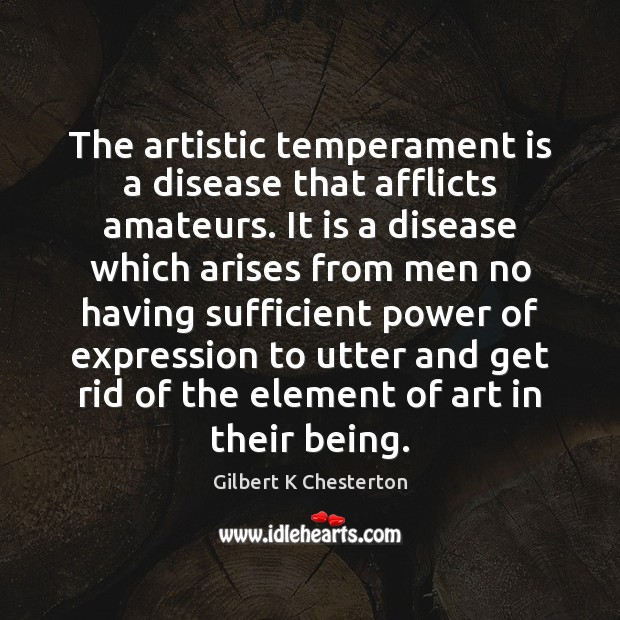 Image, The artistic temperament is a disease that afflicts amateurs. It is a