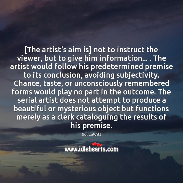 [The artist's aim is] not to instruct the viewer, but to give Image