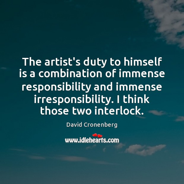 The artist's duty to himself is a combination of immense responsibility and Image
