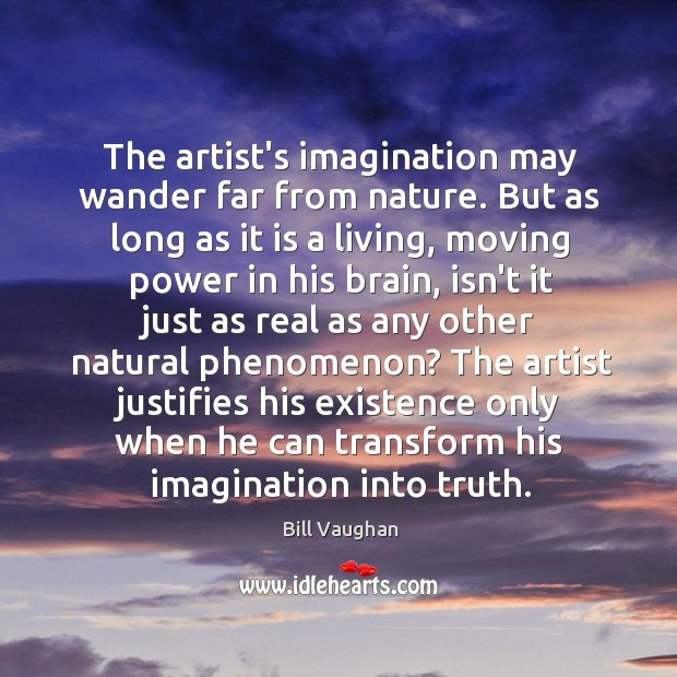 The artist's imagination may wander far from nature. But as long as Image