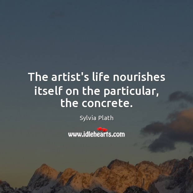 Image, The artist's life nourishes itself on the particular, the concrete.