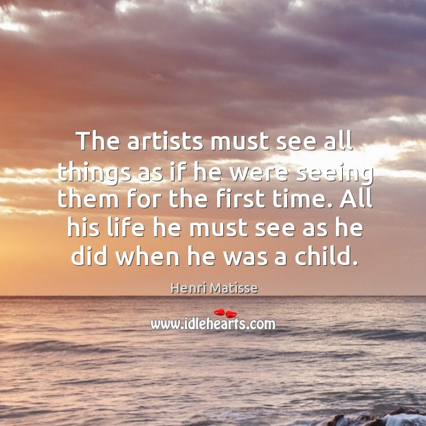 The artists must see all things as if he were seeing them Image
