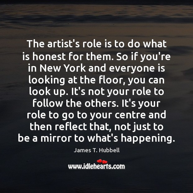 The artist's role is to do what is honest for them. So Image
