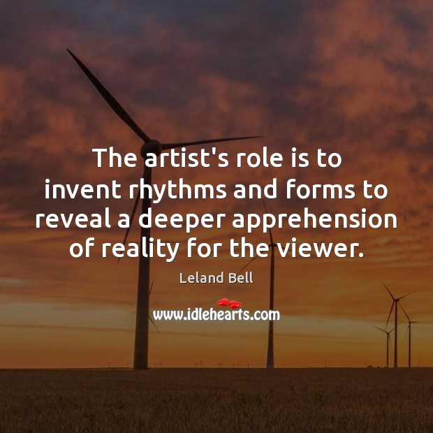 The artist's role is to invent rhythms and forms to reveal a Image