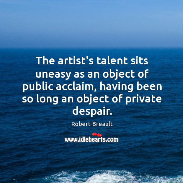 Image, The artist's talent sits uneasy as an object of public acclaim, having