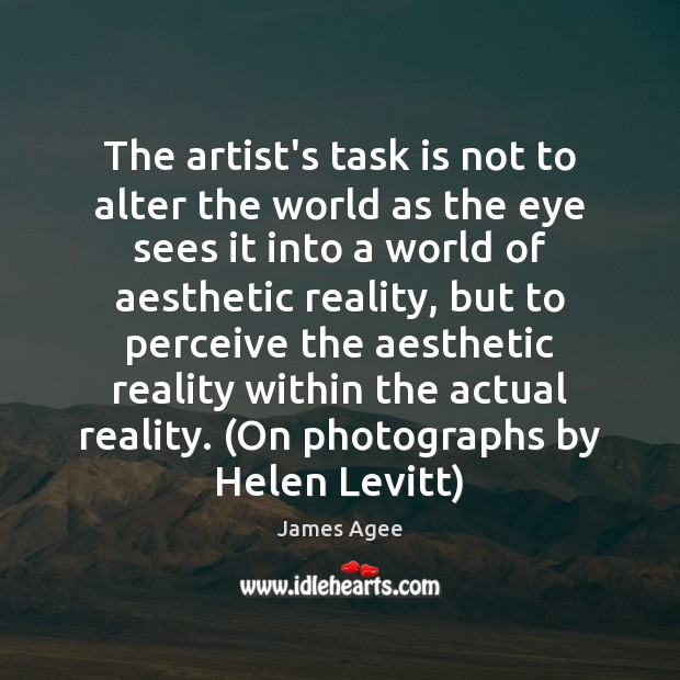 The artist's task is not to alter the world as the eye Image